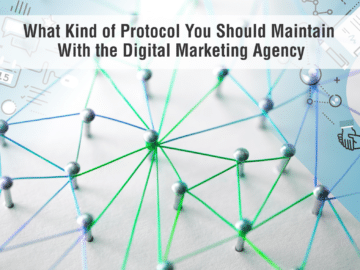 What Kind of Protocol You Should Maintain with the Digital Marketing Agency